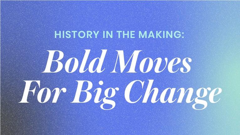 bold moves for big change
