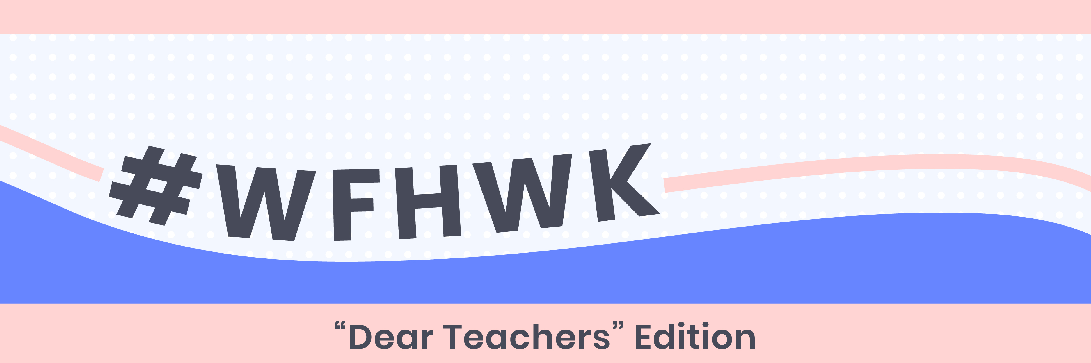 #WFHWK: Dear Teachers Edition